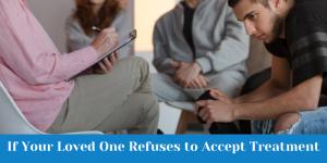 Loved one refuses drug rehabilitation
